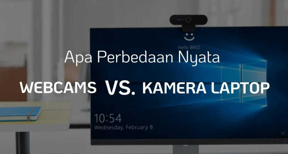 Apa perbedaan nyata Webcams vs Kamera Laptop ?