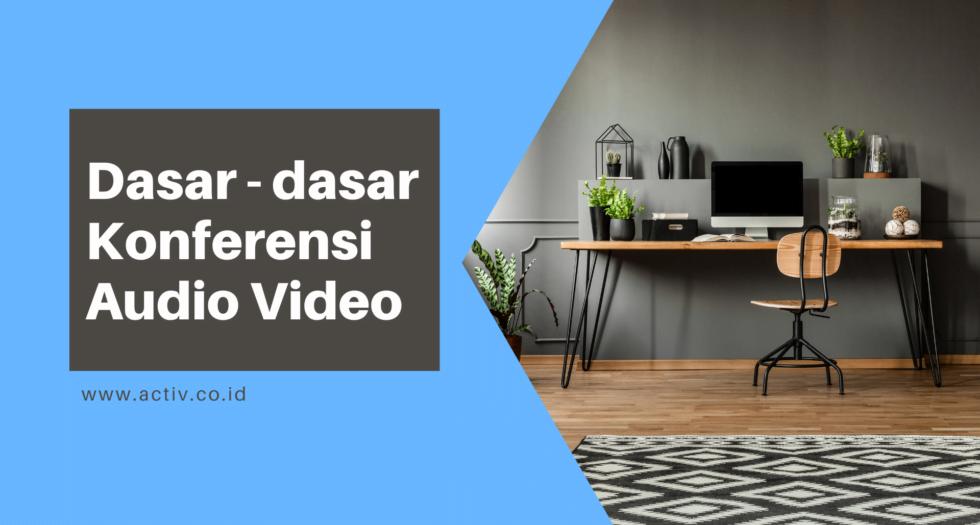 Dasar-dasar Konferensi Audio Video, Dasar-dasar Konferensi Audio Video